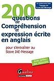 200 questions de Compréhension et expression écrite en anglais pour s'entraîner au Score IAE-Message : Avec grilles des réponses