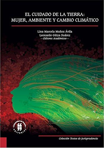 Descargar Libro El cuidado de la tierra: mujer, ambiente y cambio climático (Textos de Jurisprudencia nº 1) de Lina Marcela Muñoz Ávila