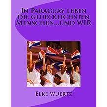 In Paraguay leben die glücklichsten Menschen..... und WIR