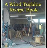 A Wind Turbine Recipe Book (English Edition)