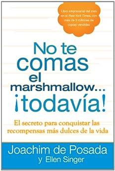 No te comas el marshmallow...todavía: El secreto para conquistar las recompensas mas dulces de lavida de [de Posada, Joachim, Singer, Ellen]