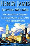 Henry James: Novels 1881-1886: Washington Square, The Portrait of a Lady, The Bostonians (English Edition)