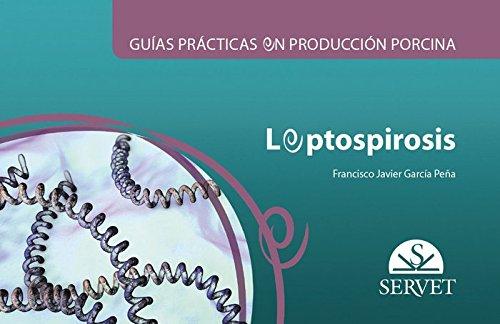 Guías prácticas en producción porcina. Leptospirosis por Francisco Javier García Peña