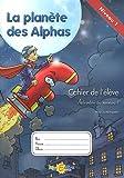 La Planète des Alphas Activités du niveau 1 - Cahier de l'élève