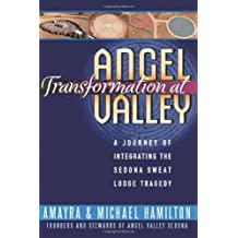 Transformation at Angel Valley: A Journey of Integrating a Sweat Lodge Tragedy by Amayra & Michael Hamilton (2012-10-10)