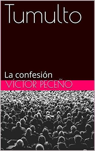 Tumulto: La confesión por Víctor Peceño