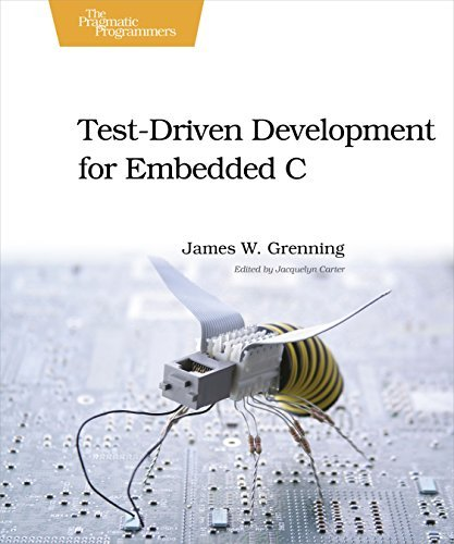 Test Driven Development for Embedded C (Pragmatic Programmers) by James W. Grenning (2011-05-05)
