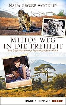 Mtitos Weg in die Freiheit: Die Geschichte einer Freundschaft in Afrika