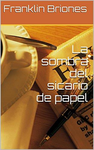 La sombra del sicario  de  papel por Franklin Briones