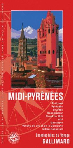 Midi-Pyrénées: Toulouse, Pyrénées, Lourdes, Rocamadour, Canal du Midi, Albi, Gascogne, Vallées du Lot et de la Dordogne, Millau-Roquefort par Collectifs