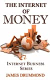 The Internet of Money: Internet Business Series: 35 Ways to Make Money (Do Work You Love, Build a Profitable Online Business and Make Money Online)