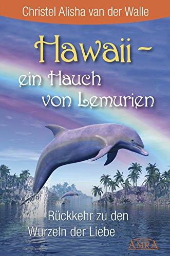 Hawaii - ein Hauch von Lemurien: Rückkehr zu den Wurzeln der Liebe