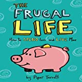 The Frugal Life: How to Spend Less and Live More
