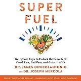Superfuel: Ketogenic Keys to Unlock the Secrets of Good Fats, Bad Fats, and Great Health - Dr. James DiNicolantonio, Dr. Joseph Mercola