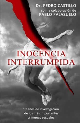 Inocencia Interrumpida: 19 años de investigación de los más importantes crímenes sexuales por Pedro Castillo