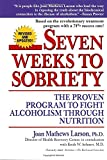 Seven Weeks to Sobriety: The Proven Program to Fight Alcoholism through Nutrition