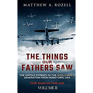 The Things Our Fathers Saw—The Untold Stories of the World War II Generation-Volume II: War in the Air—From the Great Depression to Combat (English Edition)