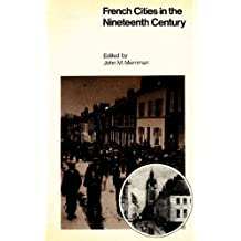 French Cities in Nineteenth Century France: Class, Power and Urbanization