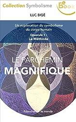 Le Parchemin Magnifique (1) : La Méthode: Une exploration du symbolisme du corps humain