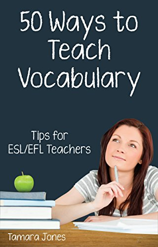 Fifty Ways to Teach Vocabulary: Tips for ESL/EFL Teachers (English Edition) por Tamara Jones