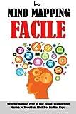 Le Mind Mapping Facile: Meilleure Mémoire, Prise De Note Rapide, Brainstorming, Gestion De Projet Sans Effort Avec Les Mind Maps.