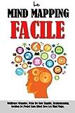 Le Mind Mapping Facile: Meilleure Mémoire, Prise De Note Rapide, Brainstorming, Gestion De Projet Sans Effort Avec Les Mind Maps....
