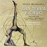 eBook Gratis da Scaricare Tra terra e cielo Risvegliare la colonna vertebrale con la pratica yoga (PDF,EPUB,MOBI) Online Italiano