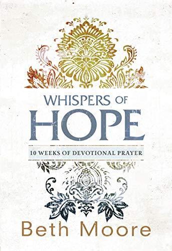 Whispers of Hope: 10 Weeks of Devotional Prayer por Beth Moore