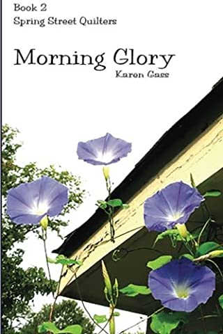 Morning Glory: Spring Street Quilters Book 2