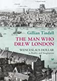 The man who drew London: Wenceslaus Hollar in reality and imagination by Gillian TINDALL (2003-08-01)