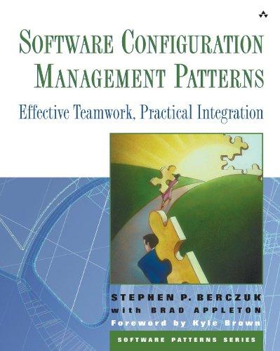 Software Configuration Management Patterns: Effective Teamwork, Practical Integration (Software Patterns Series)
