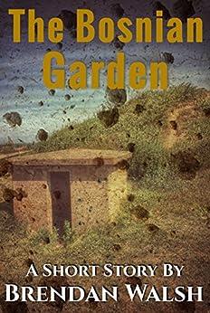 The Bosnian Garden: A Short Story by [Walsh, Brendan]