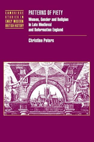 Patterns of Piety: Women, Gender and Religion in Late Medieval and Reformation England (Cambridge Studies in Early Modern British History) by Christine Peters (2003-05-15)