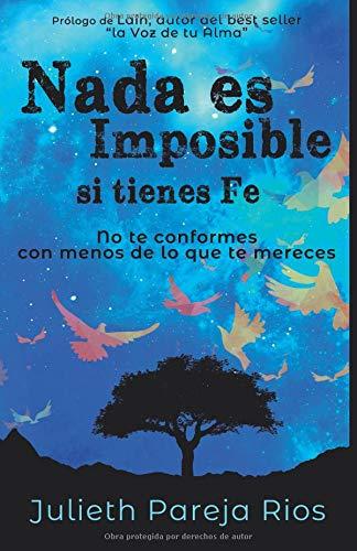 Nada es imposible si tienes fe: No te conformes con menos de lo que te mereces