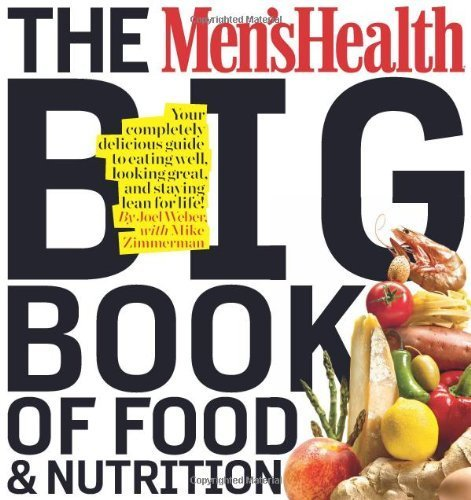 The Men's Health Big Book of Food & Nutrition: Your completely delicious guide to eating well, looking great, and staying lean for life! by Weber, Joel, Zimmerman, Mike (2010) Paperback