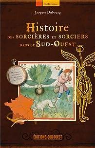 Histoire des sorcières et sorciers dans le Sud-Ouest par Jacques Dubourg