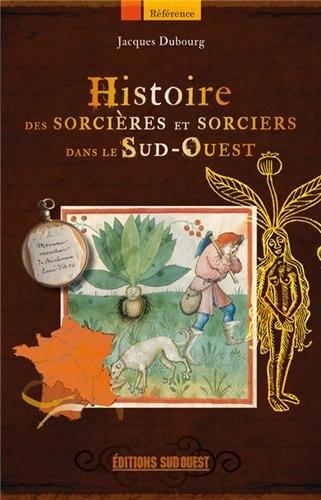 HISTOIRE DES SORCIERES ET SORCIERS DANS LE SUD-OUEST