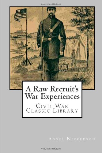 A Raw Recruit's War Experiences: Civil War Classic Library