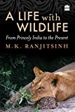 A Life with Wildlife: From Princely India to the Present