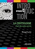 La cryptologie : l'art des codes secret: L'art des codes secrets