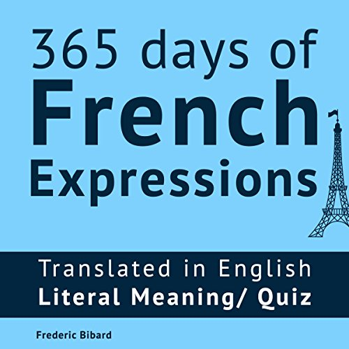 365 Days of French Expressions: Learn One New French Expression Per Day, Volume 1 - Frederic Bibard - Unabridged