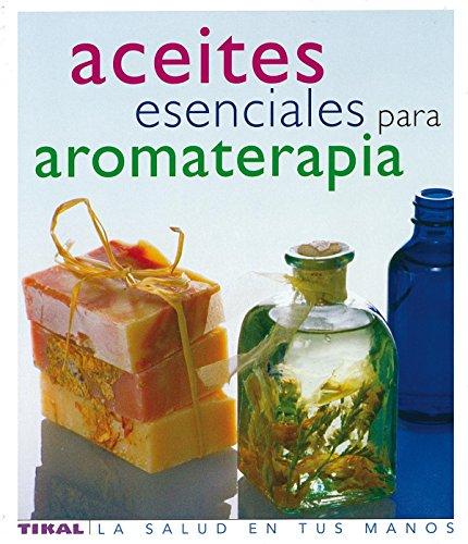 Aceites Esenciales Para Aromater (Salud En Tus Manos) (La Salud En Tus Manos)