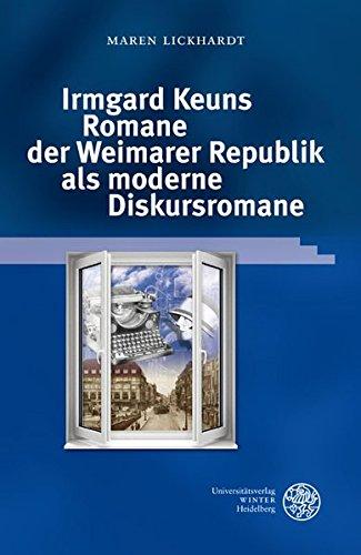 Irmgard Keuns Romane der Weimarer Republik als moderne Diskursromane (Reihe Siegen / Beiträge zur Literatur-, Sprach- und Medienwissenschaft)