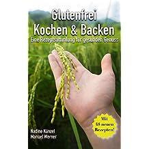 Glutenfrei Kochen & Backen: Eine Rezeptsammlung für gesunden Genuss