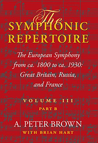 The Symphonic Repertoire, Volume III, Part B: The European Symphony from CA. 1800 to CA. 1930: Great Britain, Russia, and France: The European ... Great Britain, Russia, and France v. 3, pt. B