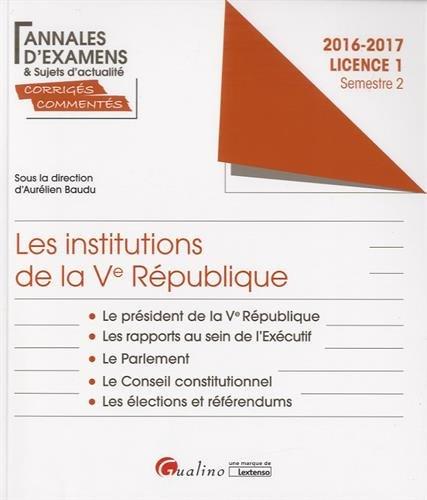 Les institutions de la Ve République Licence 1 Semestre 2 : Le président de la République ; Les rapports au sein de l'Exécutif ; Le Parlement ; Le ... ; Les élections et réfrérendums