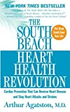 The South Beach Heart Health Revolution: Cardiac Prevention That Can Reverse Heart Disease and Stop Heart Attacks and Strokes by Arthur Agatston (2008-12-30)