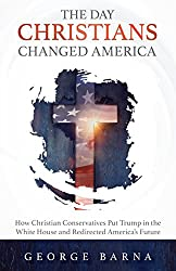The Day Christians Changed America: How Christian Conservatives put Trump in the White House and Redirected America's Future