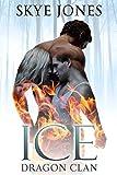 Ice: Dragon Clan. by Skye Jones