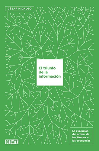 El triunfo de la información: La evolución del orden, de los átomos a las economías por César Hidalgo